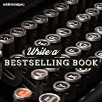 Write a Bestselling Book: Become a Writing Success with Subliminal Messages    Subliminal Guru