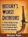 History's Worst Dictators: A Short Guide to the Most Brutal Rulers, From Emperor Nero to Ivan the Terrible