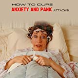 How to Cure Anxiety and Panic Attacks