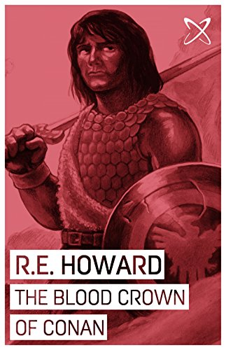 Robert E Howard - The Bloody Crown of Conan (Annotated)