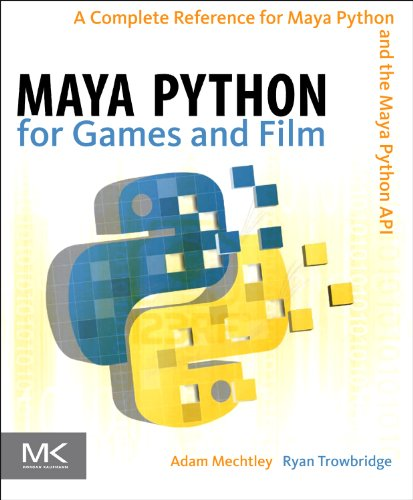 3D Book Maya Python for Games and Film: A Complete Reference for Maya Python and the Maya Python API