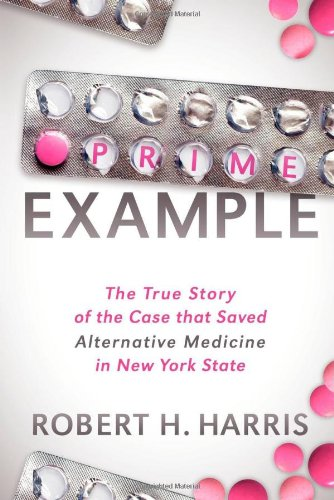 Prime Example: The True Story Of The Case That Saved Alternative Medicine In New York State