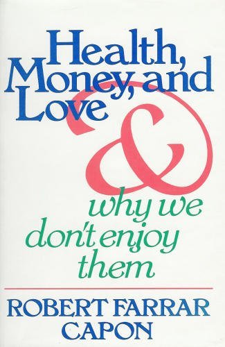 Health, Money and Love and Why We Don't Enjoy Them
