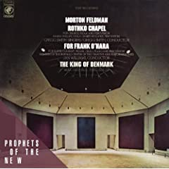 Morton Feldman: Rothko Chapel / For Frank O'Hara / The King of Denmark