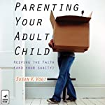 Parenting Your Adult Child: Keeping the Faith (and Your Sanity) | Susan V. Vogt