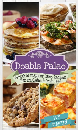 Doable Paleo: Practical Beginner Paleo Recipes That Are Gluten & Grain Free by Ivy Martin