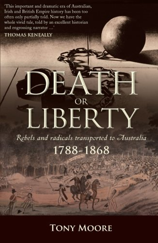 Death or Liberty: Rebels and Radicals Transported to Australia - 1788-1868 (Journal)