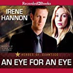 An Eye for an Eye: Heroes of Quantico, Book 2 (       UNABRIDGED) by Irene Hannon Narrated by Stevie Ray Dallimore
