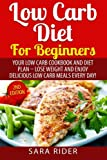 Low Carb: Low Carb Diet For Beginners Your Low Carb Cookbook and Diet Plan - Lose Weight and Enjoy Delicious Low Carb Meals Every day