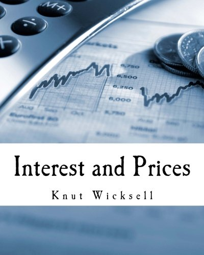 Interest and Prices (Large Print Edition): A Study of the Causes Regulating the Value of Money