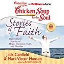 Chicken Soup for the Soul: Stories of Faith: Inspirational Stories of Hope, Devotion, Faith, and Miracles (       UNABRIDGED) by Jack Canfield, Mark Victor Hansen, Amy Newmark (editor) Narrated by Sandra Burr, Tom Parks