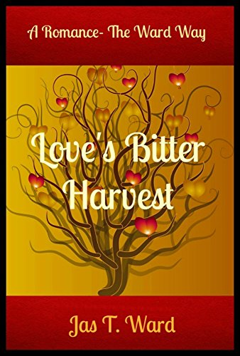 Jas T. Ward - Love's Bitter Harvest: Romance - The Ward Way