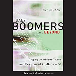 Baby Boomers and Beyond: Tapping the Ministry Talents and Passions of Adults over 50 Audiobook