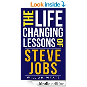 Steve Jobs: Life Changing Lessons! Steve Jobs on How to Achieve Massive Success, Develop Powerful Leadership Skills & Unleash Your Wildest Creativity (Steve ... Einstein, Nikola Tesla, Warren Buffet)