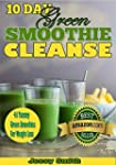 10 Day Green Smoothie Cleanse: 41 Bes...