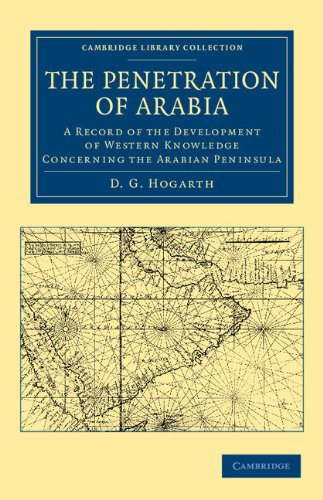 The Penetration of Arabia: A Record of the Development of Western Knowledge Concerning the Arabian Peninsula (Cambridge Library Collection - Travel, Middle East and Asia Minor)