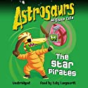 Astrosaurs: The Star Pirates: Book 10 Audiobook by Steve Cole Narrated by Toby Longworth