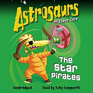 Astrosaurs: The Star Pirates Audiobook