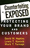 Counterfeiting Exposed: Protecting Your Brand and Customers