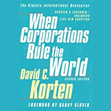 When Corporations Rule the World, Second Edition (       UNABRIDGED) by David C. Korten Narrated by Traber Burns
