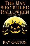 The Man Who Killed Halloween