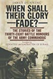 img - for When Shall Their Glory Fade: The Stories of the Thirty-Eight Battle Honours of the Army Commandos book / textbook / text book