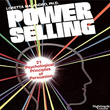 Power Selling: 21 Psychological Principles of Persuasion  by Loretta Malandro Narrated by Loretta Malandro