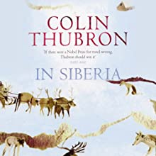 In Siberia Audiobook by Colin Thubron Narrated by Stephen Thorne
