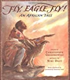 Fly, Eagle, Fly: An African Tale (0689823983) by Gregorowski, Christopher