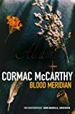 Cormac McCarthy Blood Meridian: Or, the Evening Redness in the West (Picador Books)