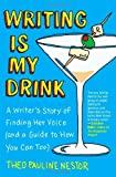By Theo Pauline Nestor - Writing Is My Drink: A Writers Story of Finding Her Voice (and a Guide to How You Can Too) (10.6.2013)