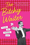 The Bitchy Waiter: Tales, Tips & Tria...