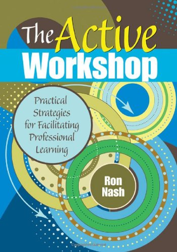 The Active Workshop: Practical Strategies for Facilitating Professional Learning (Complete Active Classroom) (Facilitating Career Development compare prices)