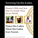 Growing Up bin Laden: Osama's Wife and Son Take Us Inside Their Secret World (       UNABRIDGED) by Jean Sasson, Najwa bin Laden, Omar bin Laden Narrated by Mel Foster