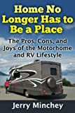 img - for Home No Longer Has to Be a Place: The Pros, Cons, and Joys of the Motorhome and RV Lifestyle book / textbook / text book