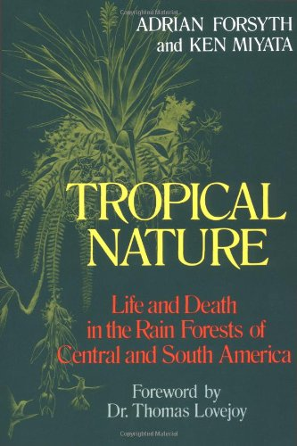 Tropical Nature: Life and Death in the Rain Forests of...