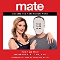 Mate: Become the Man Women Want (       UNABRIDGED) by Tucker Max, Geoffrey Miller, PhD Narrated by Geoffrey Miller, PhD