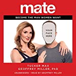 Mate: Become the Man Women Want | Tucker Max,Geoffrey Miller, PhD
