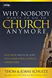 img - for Why Nobody Wants to Go to Church Anymore: And How 4 Acts of Love Will Make Your Church Irresistible book / textbook / text book