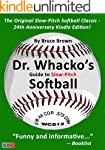 Dr. Whacko's Guide To Slow-Pitch Soft...