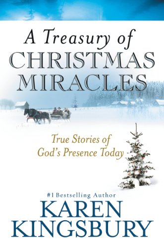Karen Kingsbury - A Treasury of Christmas Miracles: True Stories of Gods Presence Today (Miracle Books Collection)
