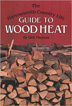 The Harrowsmith Country Life Guide to Wood Heat by Dirk Thomas