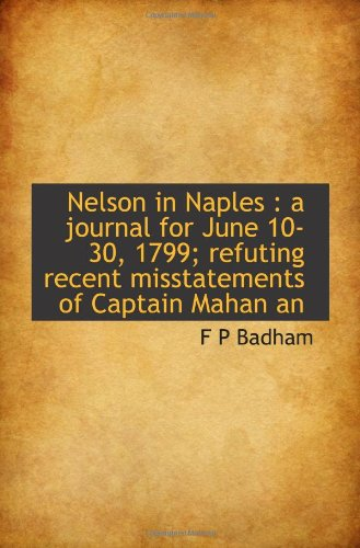 Nelson in Naples : a journal for June 10-30, 1799; refuting recent misstatements of Captain Mahan an