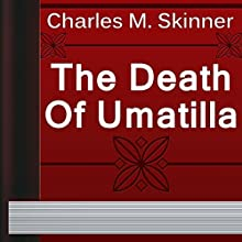 Charles M. Skinner: The Death of Umatilla (       UNABRIDGED) by Charles Skinner Narrated by Sofia Bezuglova