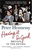 Having It So Good: Britain in the Fifties (0141004096) by Hennessy, Peter