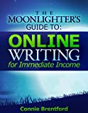 The Moonlighters Guide To Online Writing For Immediate Income