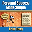 Personal Success Made Simple  by Brian Tracy Narrated by Brian Tracy
