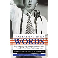 Take Them at Their Words: Shocking, Amusing and Baffling Quotations from the Gop and Their Friends, 1994-2004