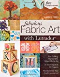 img - for Fabulous Fabric Art With Lutradur: For Quilting, Papercrafts, Mixed Media Art: 27 Techniques & 14 Projects Revolutionize Your Craft Experience! book / textbook / text book