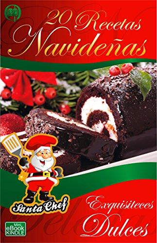 20 RECETAS NAVIDEÑAS - EXQUISITECES DULCES (Colección Santa Chef)